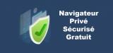 Meilleur navigateur privé, sécurisé et gratuit !